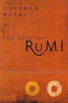 Barks is one of my favorite translators of Rumi's poems.  Probably because I am American and we seem drawn to free verse for its lack of rules and structure...