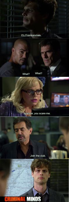 Reid: It's Frankenstein. | Rossi: I beg of you to make him stop. | Criminal Minds #Screencaps