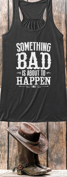 Something Bad Is About To Happen Tank Top.  Available in several styles and colors.  Click image to reserve yours before they are gone!