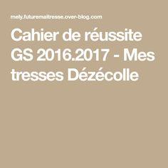 Cahier de réussite GS 2016.2017 - Mes tresses Dézécolle