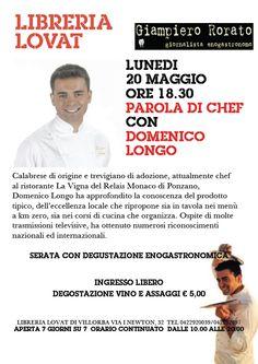 """Lunedì 20 maggio 2013 non perdetevi la presentazione del libro """"Parola di Chef"""" con Domenico Longo presso la libreria Lovat di Villorba! Vi aspettiamo!"""