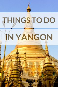 Find out the best things to do in Yangon, Myanmar including a list and map of the sights, where to eat, where to sleep, recommended tours and day trips from the city