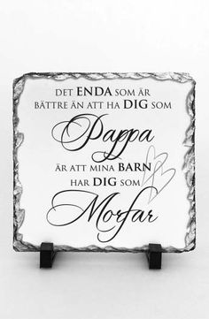 Stentavla: Pappa - Morfar Peace And Love, My Love, Holidays And Events, Great Quotes, Qoutes, Motivation, Sayings, Words, Inspiration