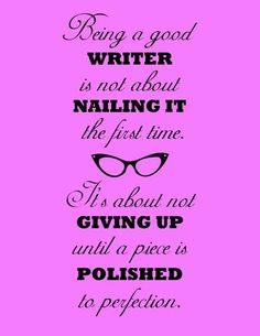 Being a Good #Writer is not about nailing it the first time. It's about not giving up until the piece is polished to perfection. #inspirationalquotes #contentmart