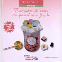 Friandises à créer en porcelaine froide, Quiquempois Nathalie  16.90€