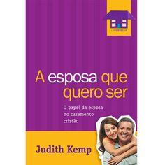 Em A esposa que eu quero ser (Judith Kemp), da Editora Mundo Cristão, fala sobre submissão e outros assuntos que hoje em dia, parecem ?ultrapassados?.