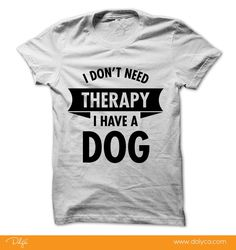 I Dont Need Therapy - I Have A Dog