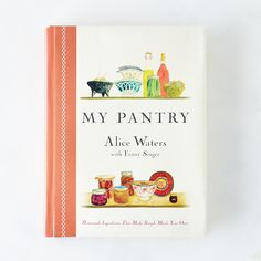 My Pantry - by Alice Waters, chef of Chez Panisse and long at the forefront of the food movement -  Signed Copy :  Food52