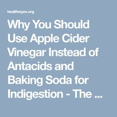 Why You Should Use Apple Cider Vinegar Instead of Antacids and Baking Soda for Indigestion - The Health Wyze Report