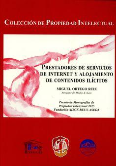 Prestadores de servicios de internet y alojamiento de contenidos ilícitos / Miguel Ortego Ruiz. - 2015