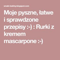 Moje pyszne, łatwe i sprawdzone przepisy :-) : Rurki z kremem mascarpone :-)