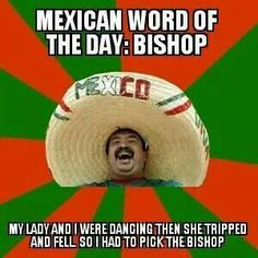 Mexican word of the day- oh my goodness... that went so where I didn't think it would.. lol