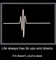 Life Always Has It's Ups And Downs