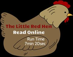 Title: The Little Red Hen. Run Time 7min 20sec. You will find links to two online versions of this book from two different sources. Take a look at both. Enjoy!