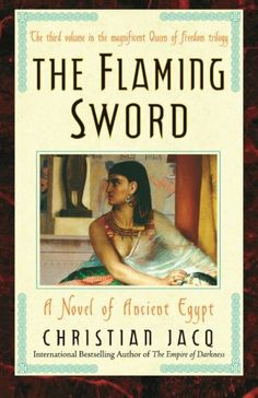 The Flaming Sword: A Novel of Ancient Egypt (Queen of Freedom Trilogy) by Christian Jacq,http://www.amazon.com/dp/0743480503/ref=cm_sw_r_pi_dp_9cJrtb1XV4Q1MKSP