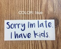 Sorry I'm late, I have kids vinyl decal, sticker, car decal, car accessory, gift, mom gift, yeti sticker, laptop sticker, funny decal by TaylorMadeTreasureUS on Etsy