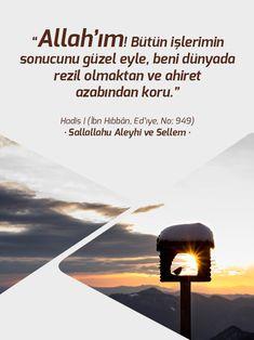 """""""Allah'ım! Bütün işlerimin sonucunu güzel eyle, beni dünyada rezil olmaktan ve ahiret azabından koru.""""  Hadis   (İbn Hıbbân, Ed'ıye, No: 949) • Sallallahu Aleyhi ve Sellem •"""