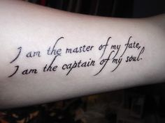 I am the master of my fate,  I am the captain of my soul!
