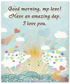 GOOD MORNING MY BEAUTIFUL SWEETHEART GOOD LUCK AT THE DOCTOR ALWAYS REMEMBER THAT YOU ARE NOT ALONE I AM PRAYING FOR YOU I LOVE YOU SO MUCH ... LUMMM