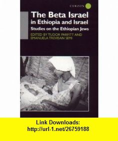 The Beta Israel in Ethiopia and Israel Studies on the Ethiopian Jews (SOAS Near  Middle East Publications) (9780700710928) Tudor Parfitt, Emanuela Trevisan Semi , ISBN-10: 0700710922  , ISBN-13: 978-0700710928 ,  , tutorials , pdf , ebook , torrent , downloads , rapidshare , filesonic , hotfile , megaupload , fileserve