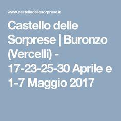 Castello delle Sorprese | Buronzo (Vercelli) - 17-23-25-30 Aprile e 1-7 Maggio 2017