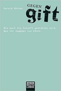 Gegengift: Wie euch die Zukunft gestohlen wird. Was ihr dagegen tun könnt. Lübbe… Punk, Motivation, My Books, Entrepreneur, Things I Want, Reading, Movie Posters, Future, Film Poster