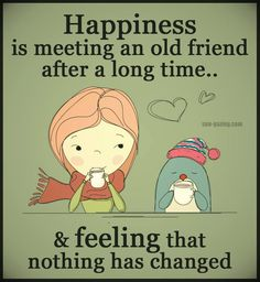 Happiness Is Meeting A Friend After A Long Time And Nothing Has Changed