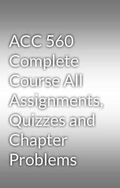 """Read """"ACC 560 Complete Course All Assignments, Quizzes and  Chapter Problems"""" #wattpad #random Visit Now for more Assignments and Complete Courses:  www.hwguides.com"""