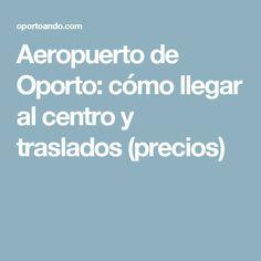 Aeropuerto de Oporto: cómo llegar al centro y traslados (precios)