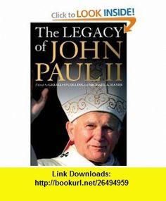 Legacy of John Paul II (9780860124405) Gerald OCollins, Michael A. Hayes , ISBN-10: 0860124401  , ISBN-13: 978-0860124405 ,  , tutorials , pdf , ebook , torrent , downloads , rapidshare , filesonic , hotfile , megaupload , fileserve