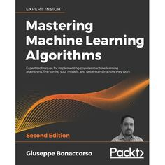 Mastering Machine Learning Algorithms - Second Edition Machine Learning Deep Learning, Machine Learning Models, Ml Algorithms, Good Books, Books To Read, Machine Learning Artificial Intelligence, Supervised Learning, Artificial Neural Network