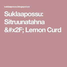 Suklaapossu: Sitruunatahna / Lemon Curd