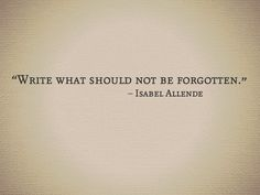 write what should not be forgotten.
