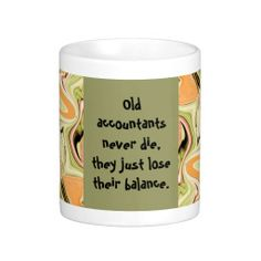 Old accountants never die, they just lose their balance. Retirement Parties, Retirement Gifts, Accounting Major, True Stories, School Ideas, Diy And Crafts, Coffee Mugs, Career, College