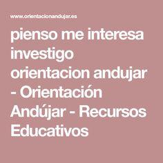pienso me interesa investigo orientacion andujar - Orientación Andújar - Recursos Educativos