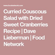 Curried Couscous Salad with Dried Sweet Cranberries Recipe | Dave Lieberman | Food Network