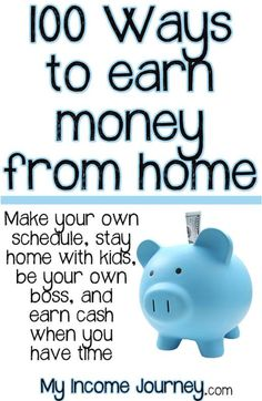 100 Ways to Earn Money from Home - make your own schedule, stay home with your kids, be your own boss, and work when you have time.