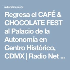 Regresa el CAFÉ & CHOCOLATE FEST al Palacio de la Autonomía en Centro Histórico, CDMX | Radio Net México
