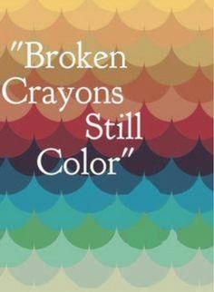 """QUOTE """"Broken crayons still color"""""""