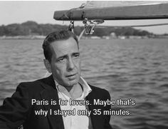 """Paris is for lovers. Maybe that's why I stayed only 35 minutes"" -Humphrey Bogart as Linus Larrabee, Sabrina (1954)"