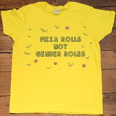 """""""Pizza Rolls Not Gender Roles"""" Shirt 