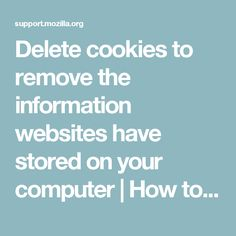 Delete cookies to remove the information websites have stored on your computer | How to | Mozilla Support