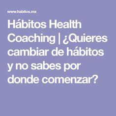 Hábitos Health Coaching |   ¿Quieres cambiar de hábitos y no sabes por donde comenzar?