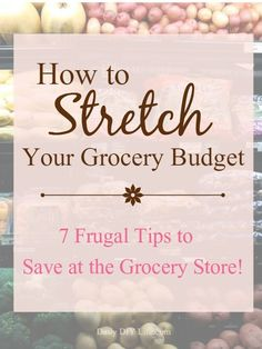 7 Frugal Tips to Save at the Grocery Store!