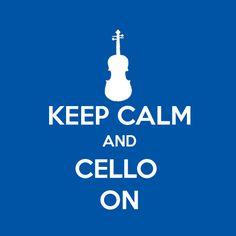 Keep Calm and CELLO ON