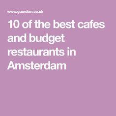 10 of the best cafes and budget restaurants in Amsterdam