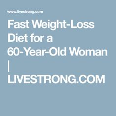 Fast Weight-Loss Diet for a 60-Year-Old Woman | LIVESTRONG.COM