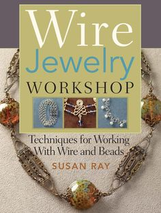 Wire Jewelry Workshop - Susan Ray - 2008 by Orsa Minore...