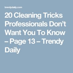 20 Cleaning Tricks Professionals Don't Want You To Know – Page 13 – Trendy Daily