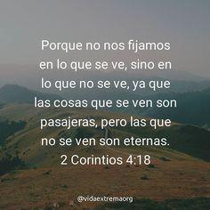 Que nuestra vista este siempre puesta en las cosas eternas. Y no aquellas que son pasajeras y un día se acabarán. #Esperanza #Biblia #Versículo Imágenes cristianas gratis